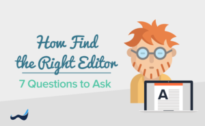 How to Find the Right Editor for Your Self-Published Book: 7 Essential Questions to Ask