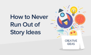 How to Never Run Out of Story Ideas in 9 Simple Steps