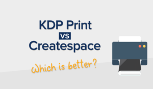 KDP Print vs Createspace – Which is Better? An In-depth Look Into KDP Print and the Future of POD Publishing